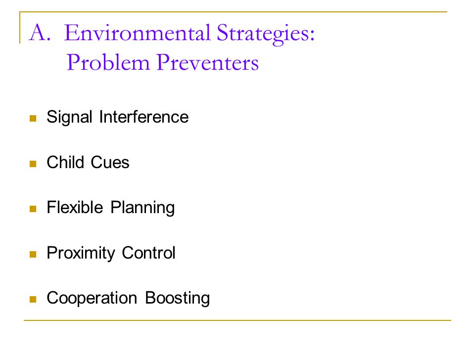 Types of Environmental Strategies: A. Problem Preventers B. Modifying Classroom Arrangements C. Optimizing Rules, Routines, and Transitions D. Techniq