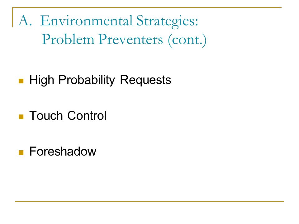 A. Environmental Strategies: Problem Preventers (cont.) Remove Nuisance Objects Humour or Comic Relief Hurdle Helping or Joining with the Child Bother