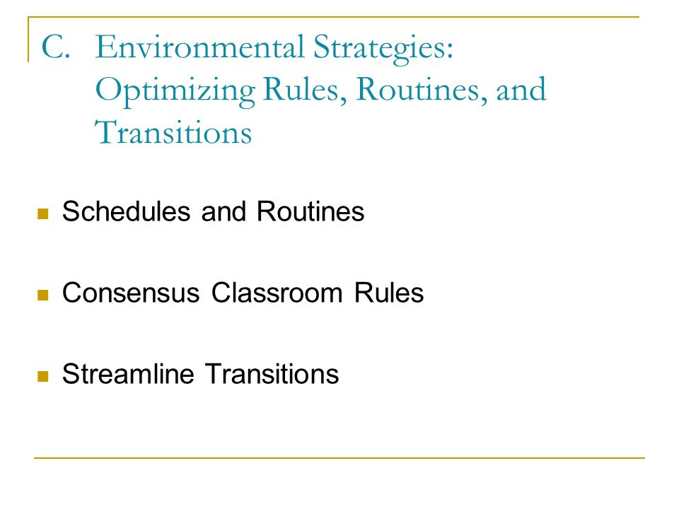 C.Environmental Strategies: Optimizing Rules, Routines, and Transitions Clarify Directions and Expectations Provide Equivalent Choices Scaffold Prompt