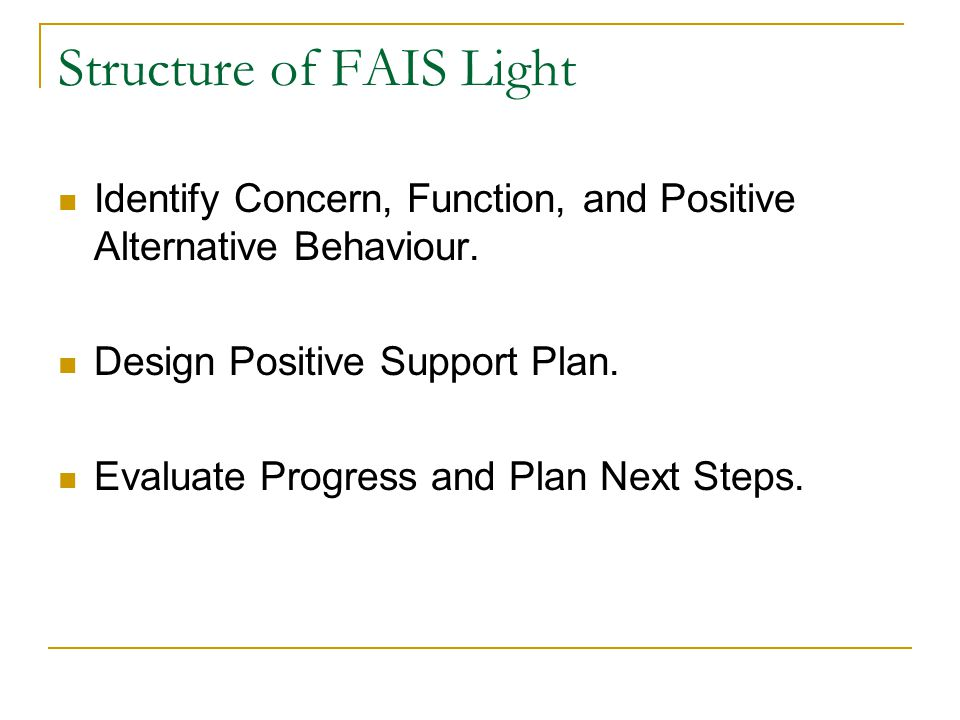 FAIS Light - Program Planning Process (cont.) Follow-up Program Planning Team meetings to evaluate FAIS Light plan. Next step: Monitor/Revise plan. Th