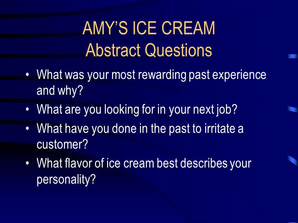 AMY'S ICE CREAM Situational Vignette A particular customer has the irritating habit of always showing up about two minutes before closing and staying late.
