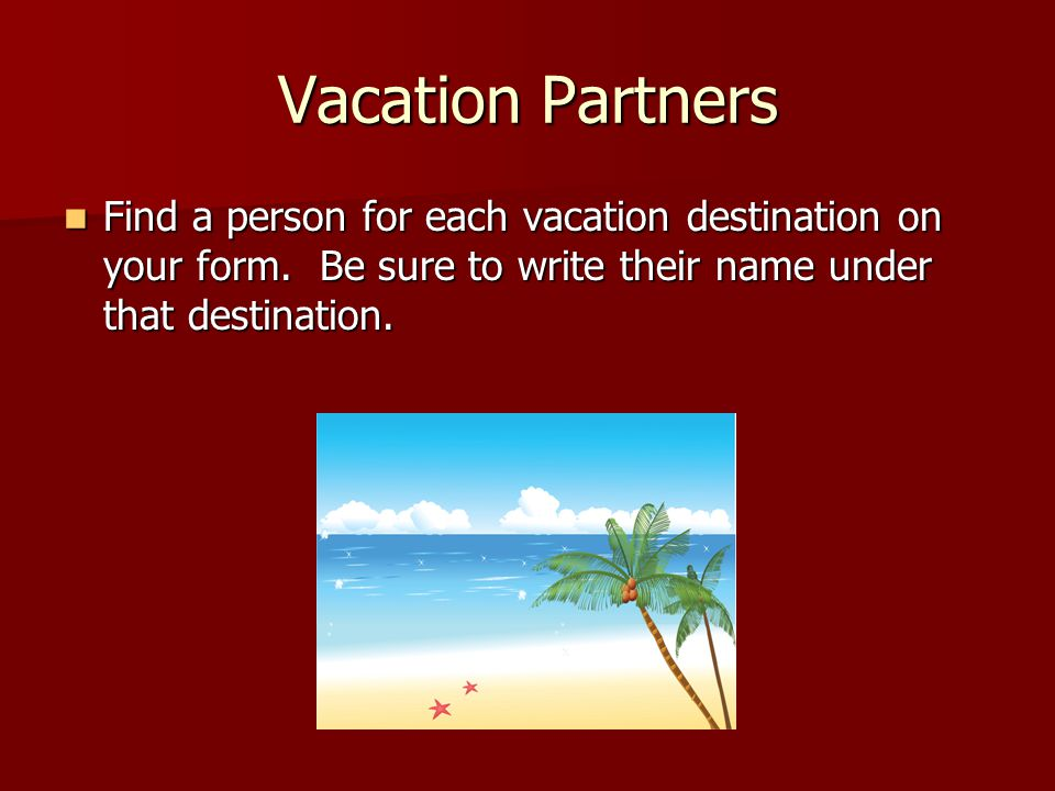 Vacation Partners Find a person for each vacation destination on your form.