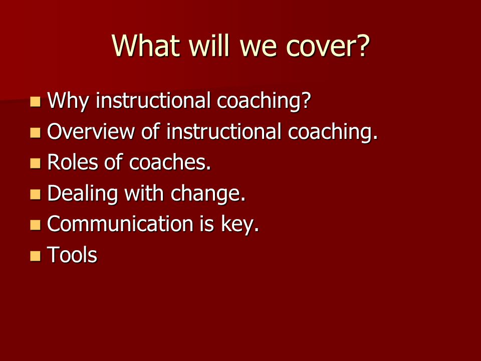 What will we cover. Why instructional coaching. Why instructional coaching.