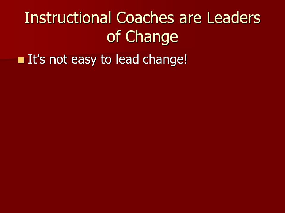 Instructional Coaches are Leaders of Change It's not easy to lead change.