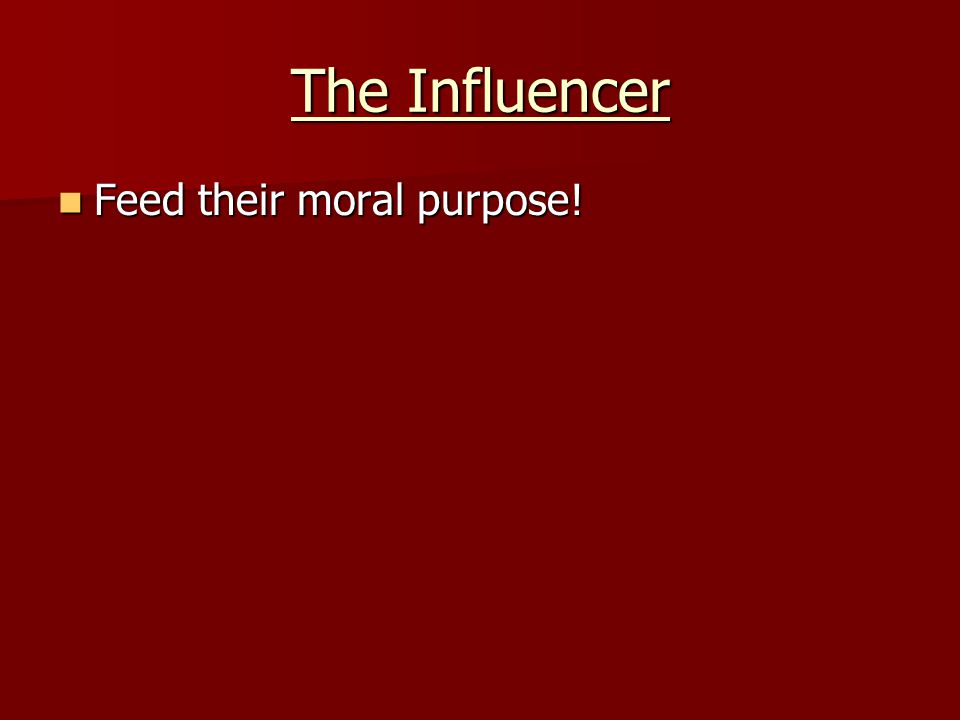 The Influencer Feed their moral purpose! Feed their moral purpose!