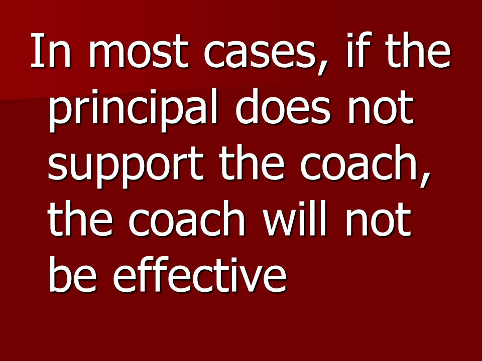 In most cases, if the principal does not support the coach, the coach will not be effective