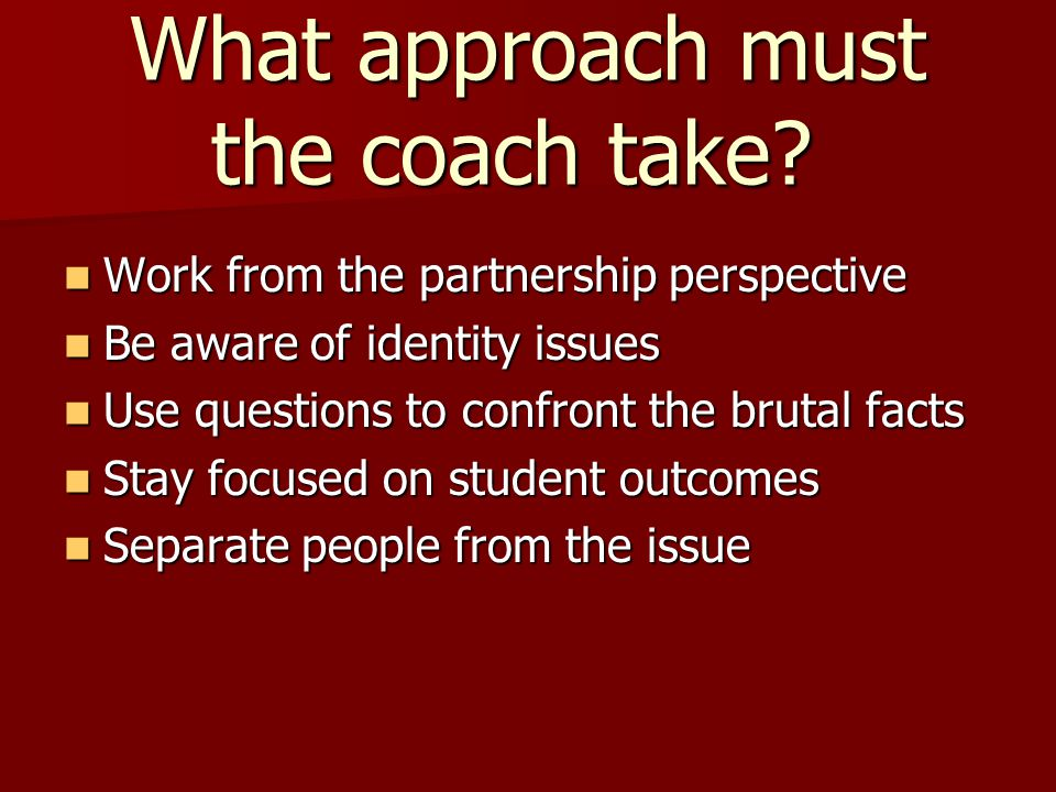 What approach must the coach take.