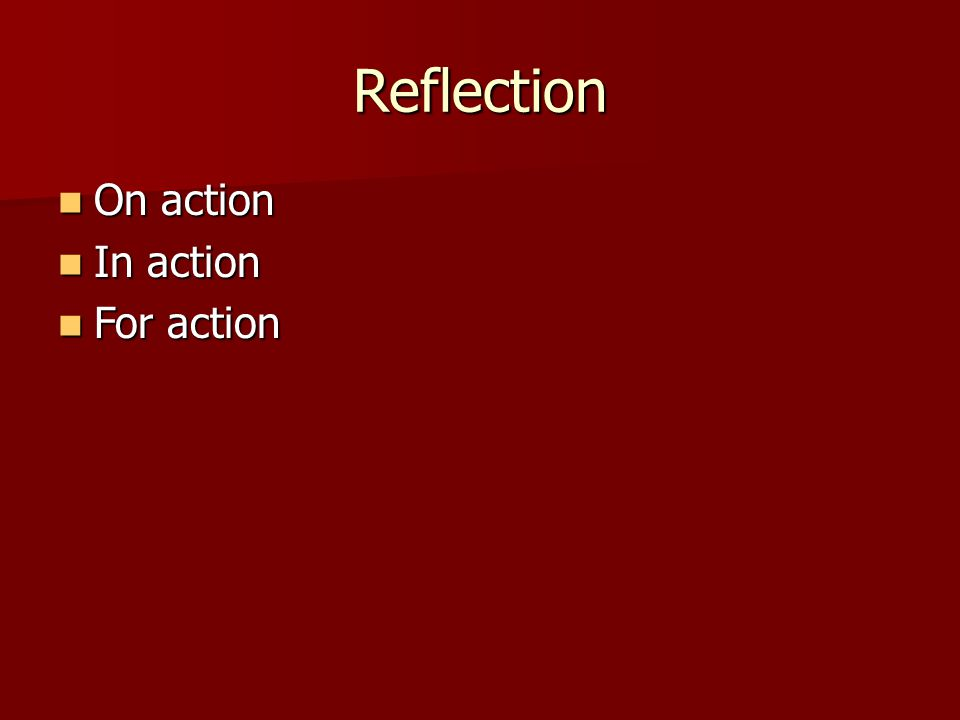Reflection On action On action In action In action For action For action