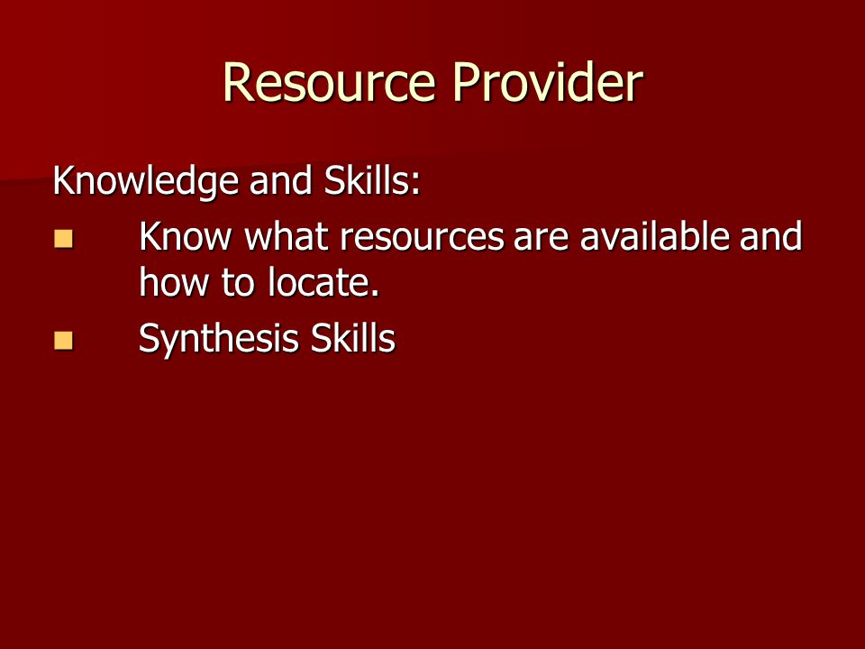 Resource Provider Knowledge and Skills: Know what resources are available and how to locate.