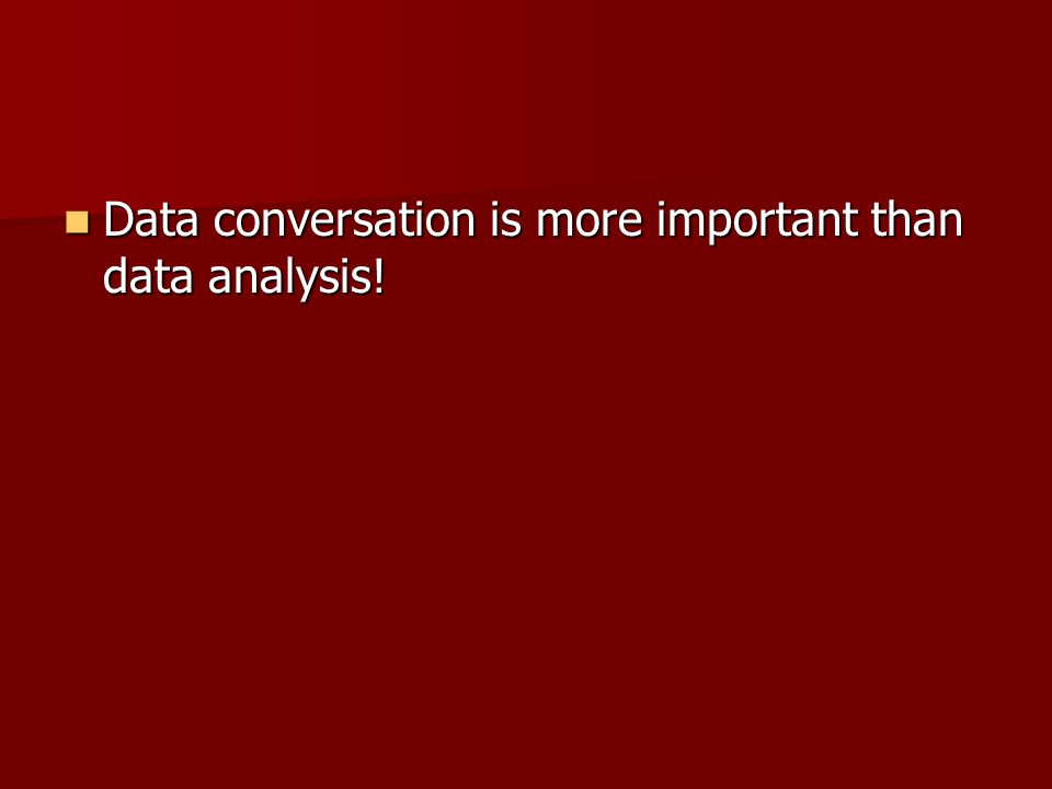 Data conversation is more important than data analysis.