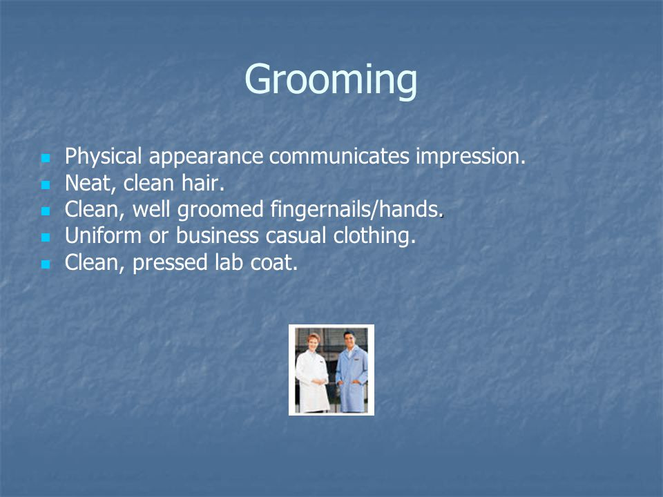 Grooming Physical appearance communicates impression.