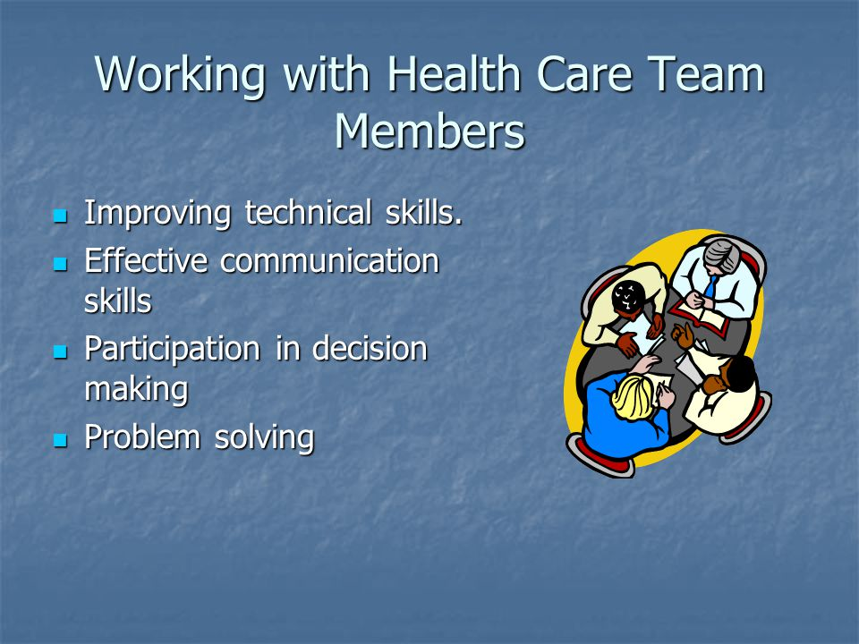 Working with Health Care Team Members Improving technical skills.