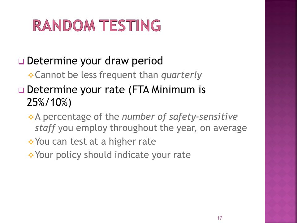  Determine your draw period  Cannot be less frequent than quarterly  Determine your rate (FTA Minimum is 25%/10%)  A percentage of the number of s