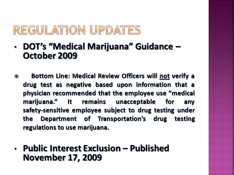 "DOT's ""Medical Marijuana"" Guidance – October 2009 DOT's ""Medical Marijuana"" Guidance – October 2009  Bottom Line: Medical Review Officers will not ve"