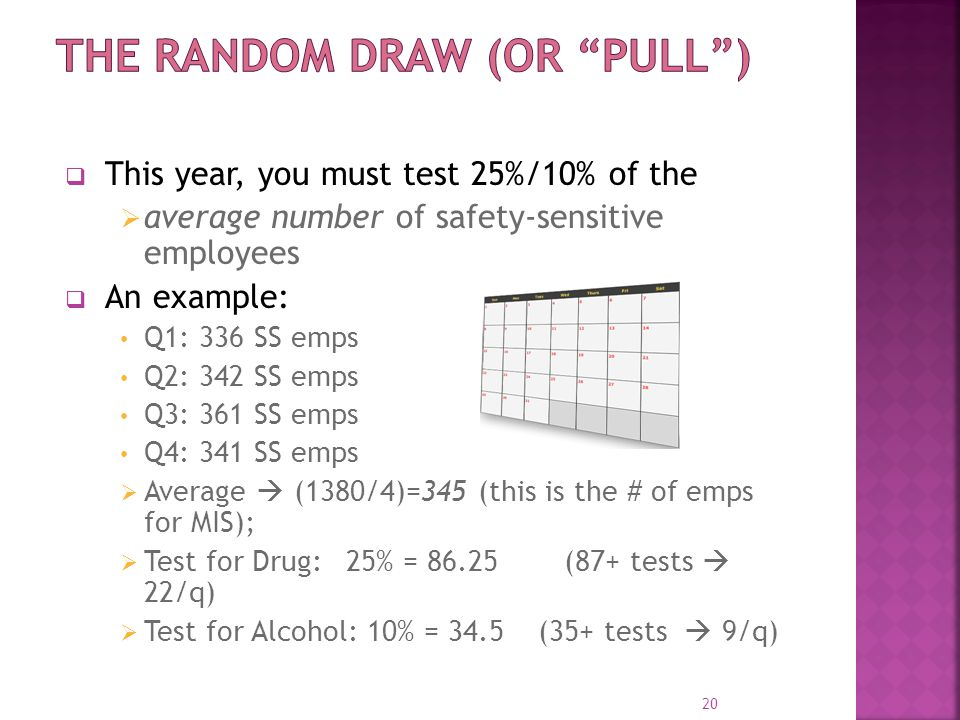  This year, you must test 25%/10% of the  average number of safety-sensitive employees  An example: Q1: 336 SS emps Q2: 342 SS emps Q3: 361 SS emps