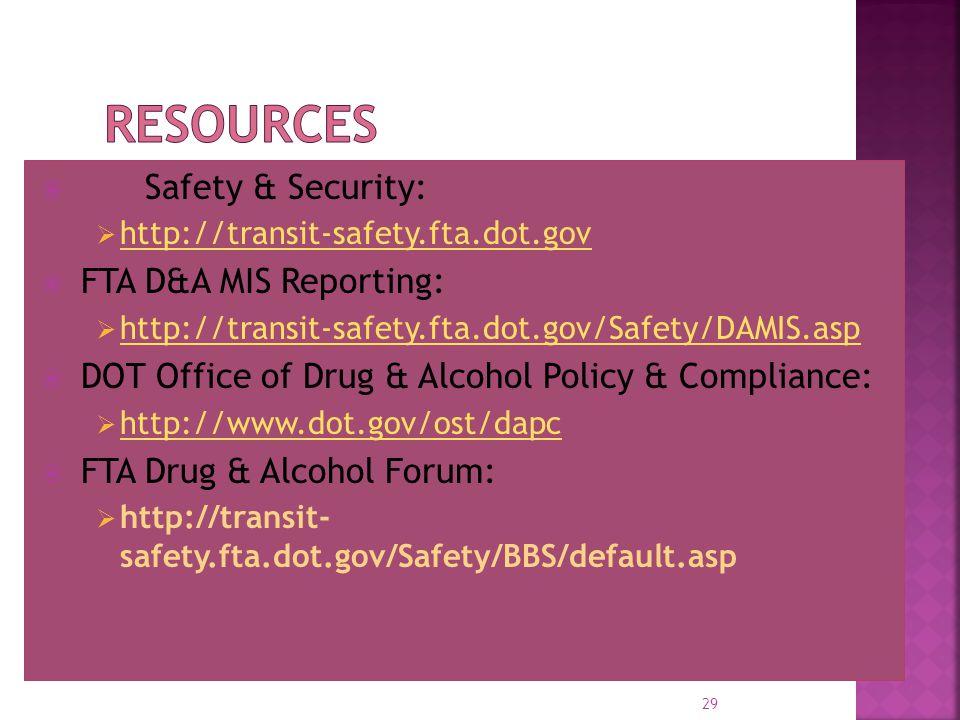  FTA Safety & Security:  http://transit-safety.fta.dot.gov http://transit-safety.fta.dot.gov  FTA D&A MIS Reporting:  http://transit-safety.fta.do