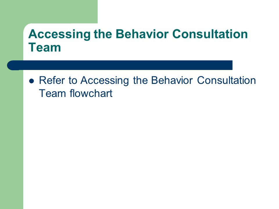 Accessing the Behavior Consultation Team Refer to Accessing the Behavior Consultation Team flowchart