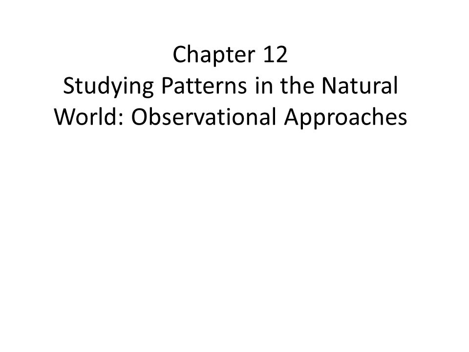 Chapter 12 Studying Patterns in the Natural World: Observational Approaches