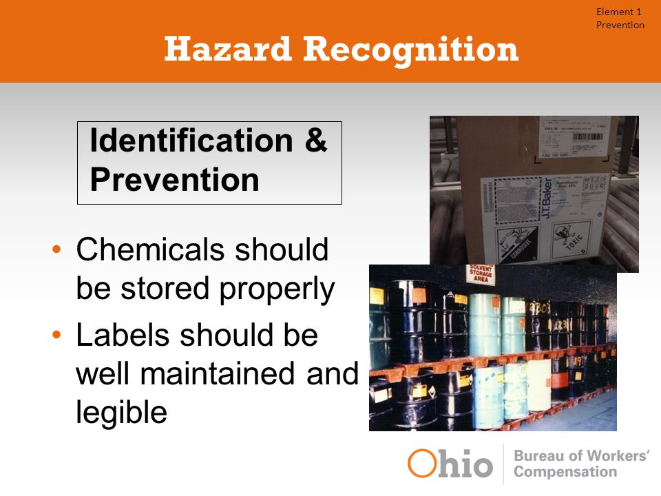 Hazard Recognition Chemicals should be stored properly Labels should be well maintained and legible Identification & Prevention Element 1 Prevention