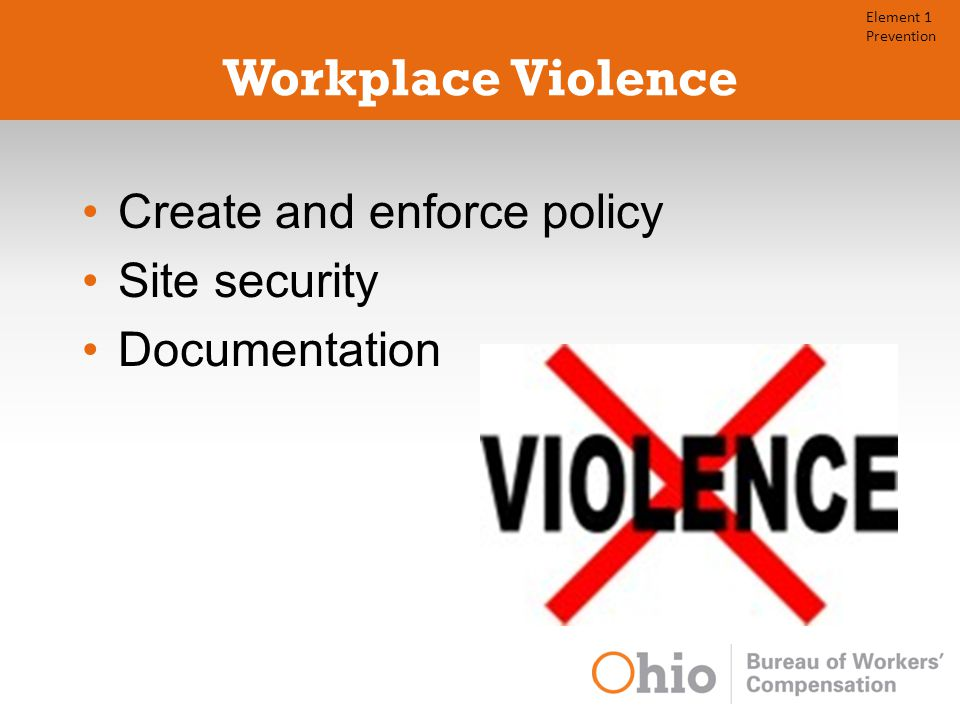 Workplace Violence Create and enforce policy Site security Documentation Element 1 Prevention