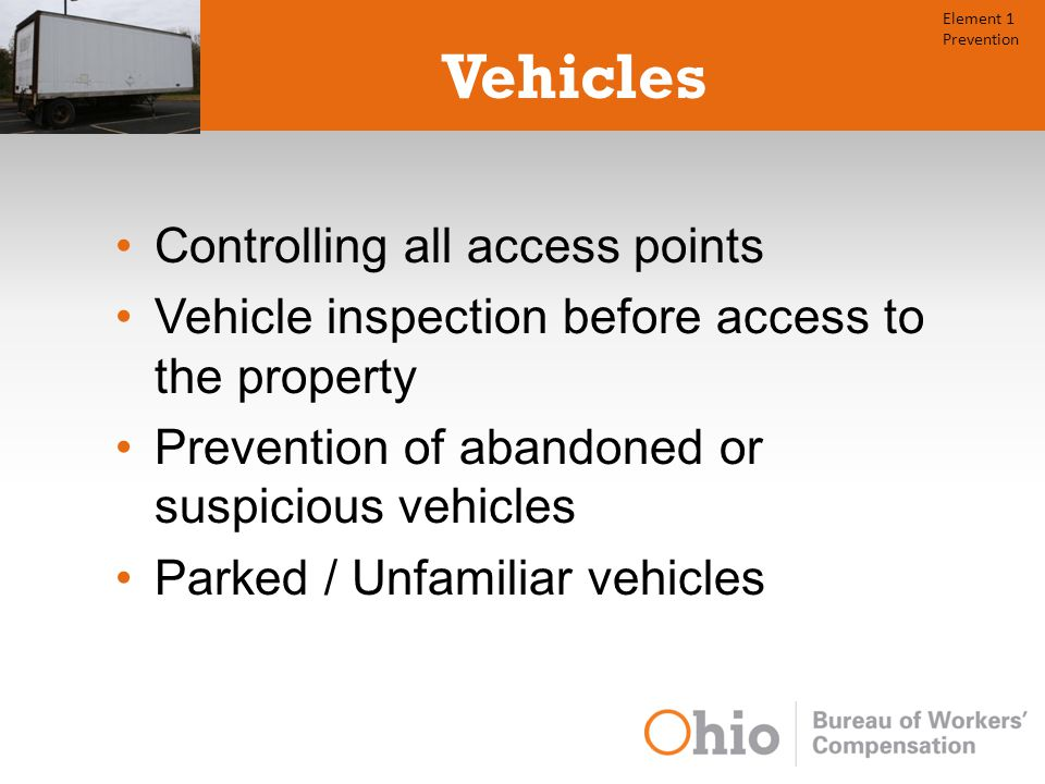Vehicles Controlling all access points Vehicle inspection before access to the property Prevention of abandoned or suspicious vehicles Parked / Unfamiliar vehicles Element 1 Prevention