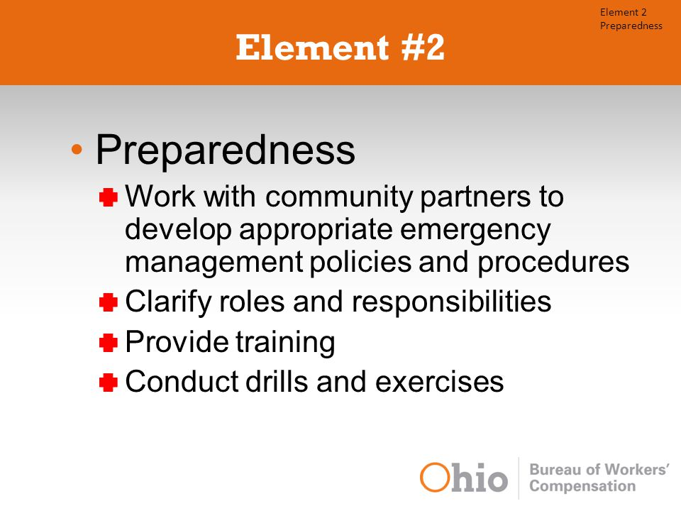 Element #2 Preparedness Work with community partners to develop appropriate emergency management policies and procedures Clarify roles and responsibilities Provide training Conduct drills and exercises Element 2 Preparedness