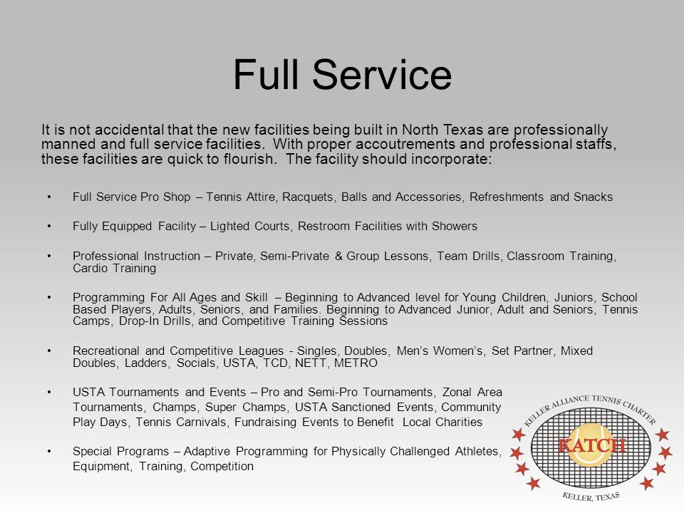 Full Service Full Service Pro Shop – Tennis Attire, Racquets, Balls and Accessories, Refreshments and Snacks Fully Equipped Facility – Lighted Courts,