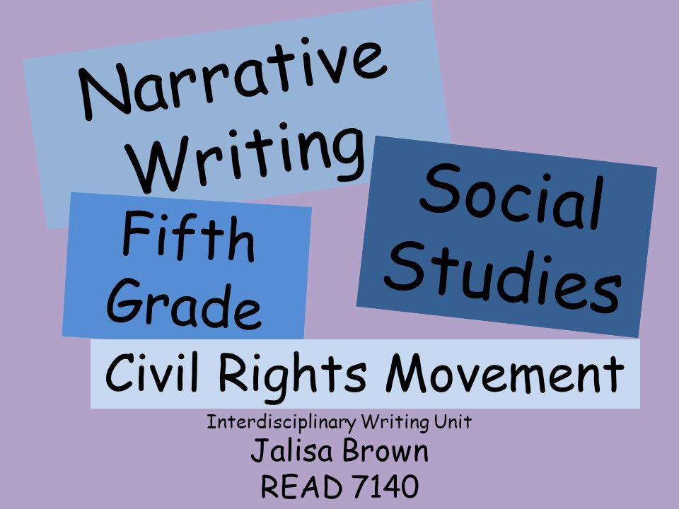 Narrative Writing Social Studies Jalisa Brown READ 7140 Fifth Grade Civil Rights Movement Interdisciplinary Writing Unit