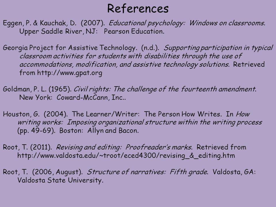 References Eggen, P. & Kauchak, D. (2007). Educational psychology: Windows on classrooms. Upper Saddle River, NJ: Pearson Education. Georgia Project f