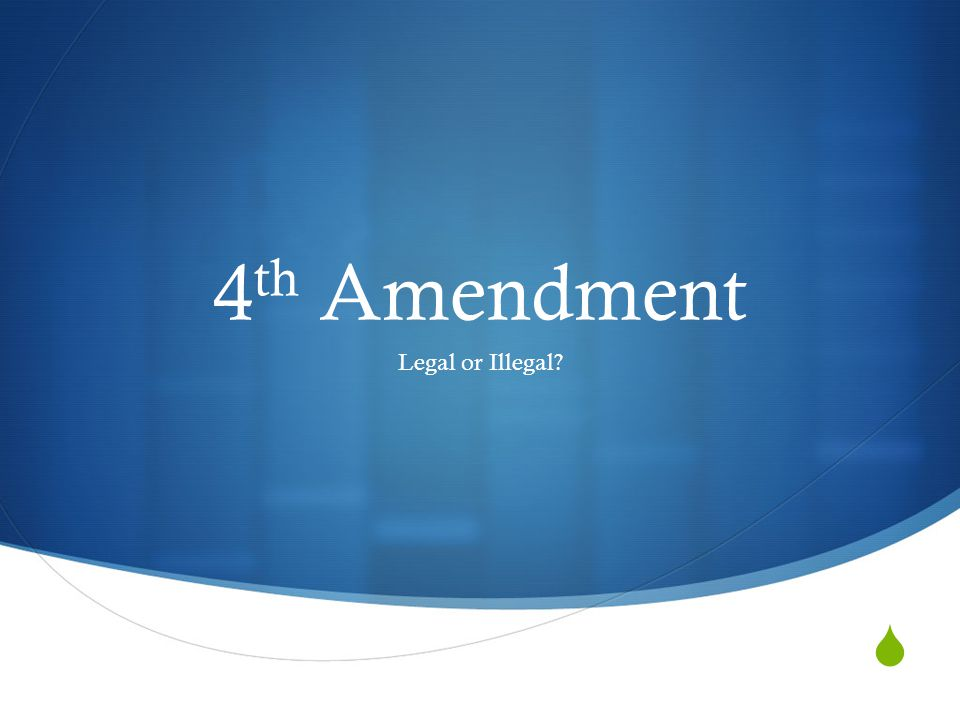  4 th Amendment Legal or Illegal?