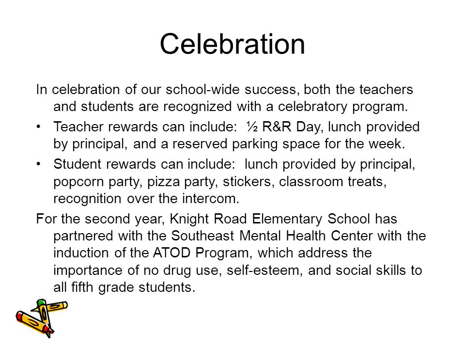 Celebration In celebration of our school-wide success, both the teachers and students are recognized with a celebratory program.