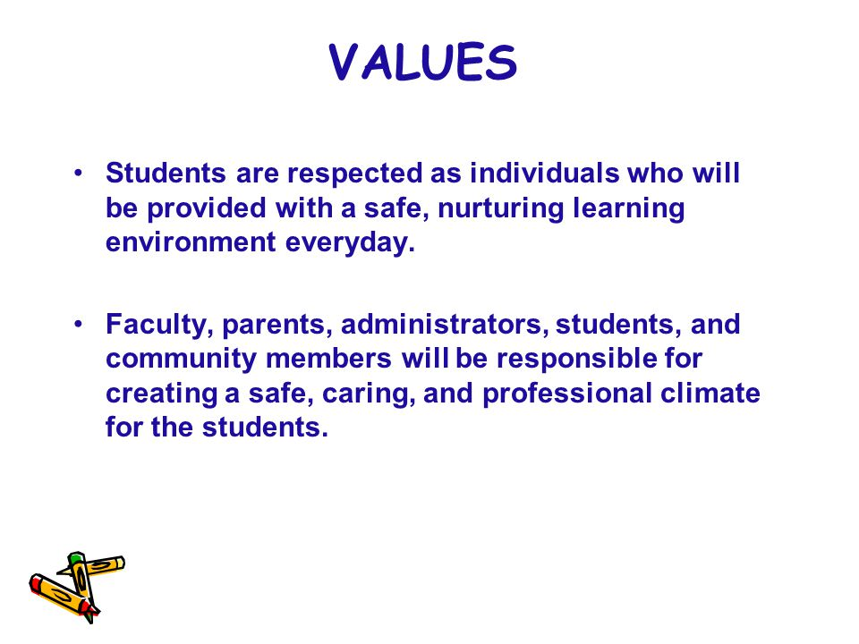 VALUES Students are respected as individuals who will be provided with a safe, nurturing learning environment everyday.