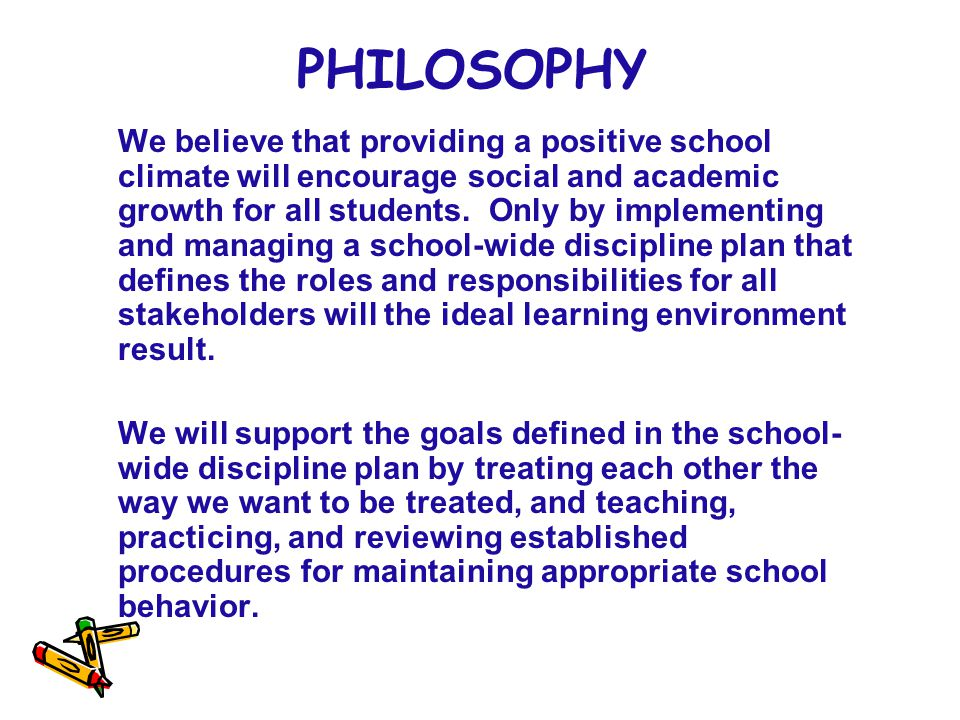 PHILOSOPHY We believe that providing a positive school climate will encourage social and academic growth for all students.