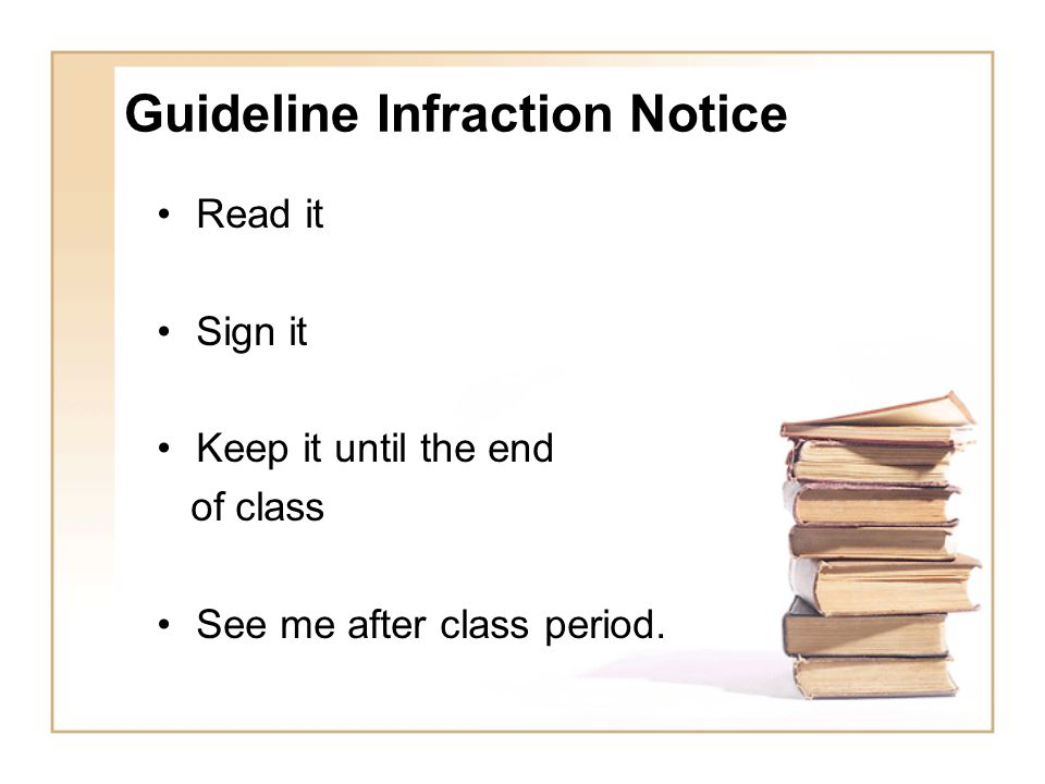 Guideline Infraction Notice Read it Sign it Keep it until the end of class See me after class period.