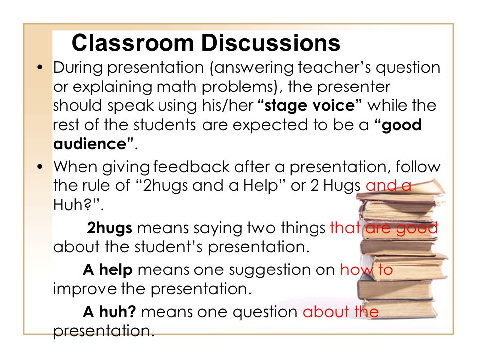 """Classroom Discussions During presentation (answering teacher's question or explaining math problems), the presenter should speak using his/her """"stage"""