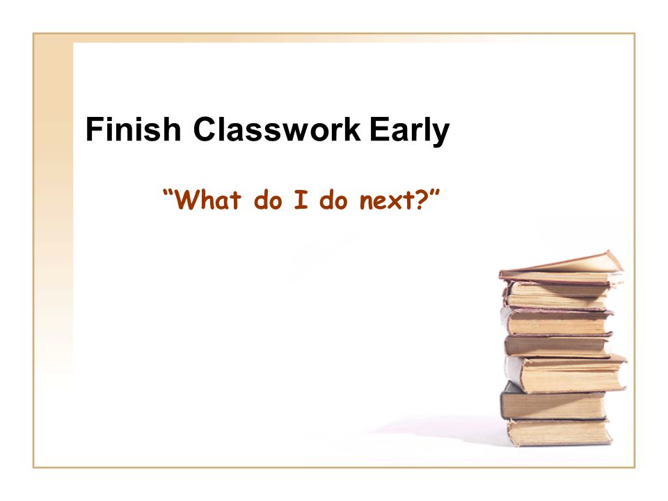 """Finish Classwork Early """"What do I do next?"""""""