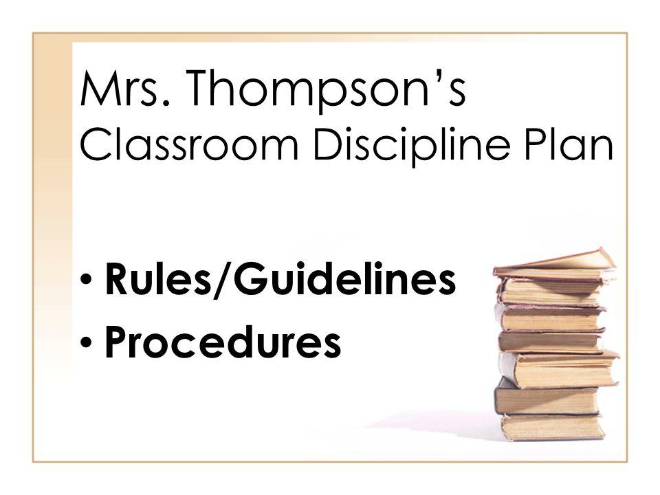 Mrs. Thompson's Classroom Discipline Plan Rules/Guidelines Procedures