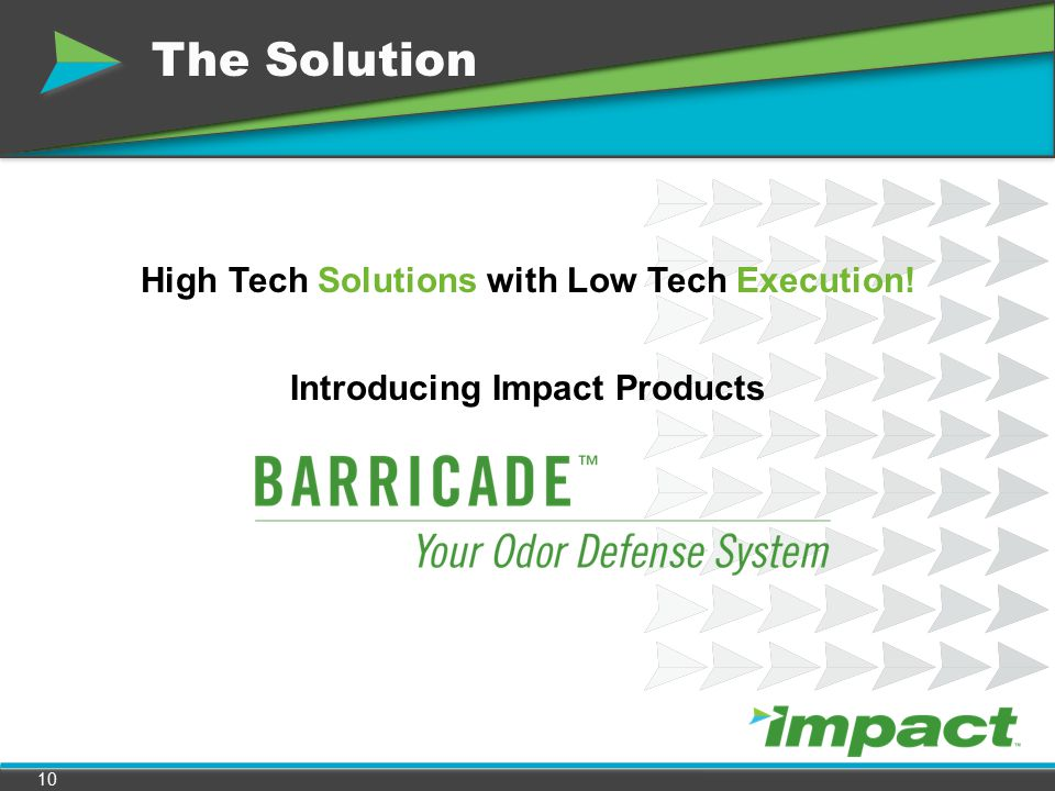 The Impact Barricade Odor Defense System addresses where odors are generated, why they occur, how to combat them, and when to replace… The Solution 11