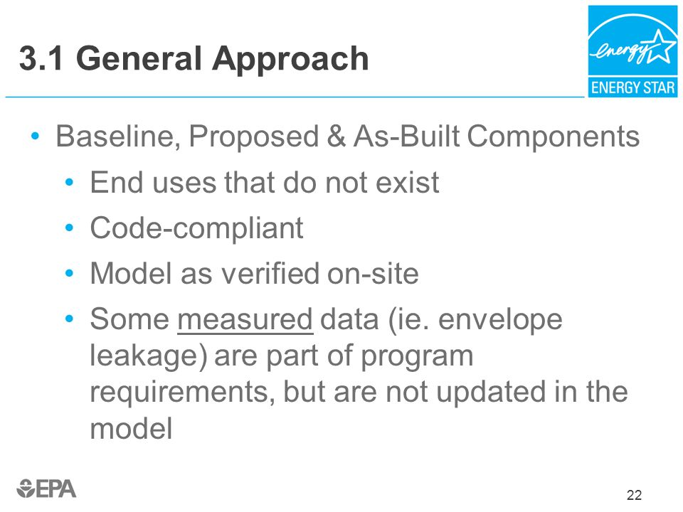 22 3.1 General Approach Baseline, Proposed & As-Built Components End uses that do not exist Code-compliant Model as verified on-site Some measured data (ie.