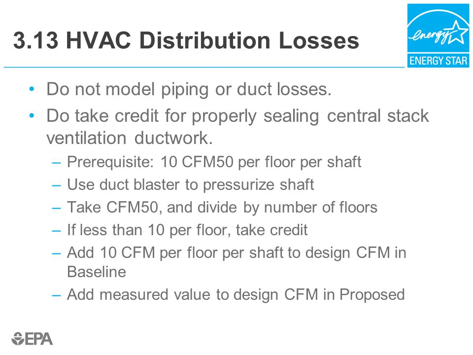 3.13 HVAC Distribution Losses Do not model piping or duct losses.