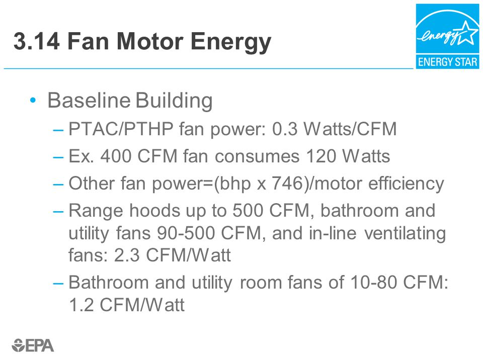 3.14 Fan Motor Energy Baseline Building –PTAC/PTHP fan power: 0.3 Watts/CFM –Ex.