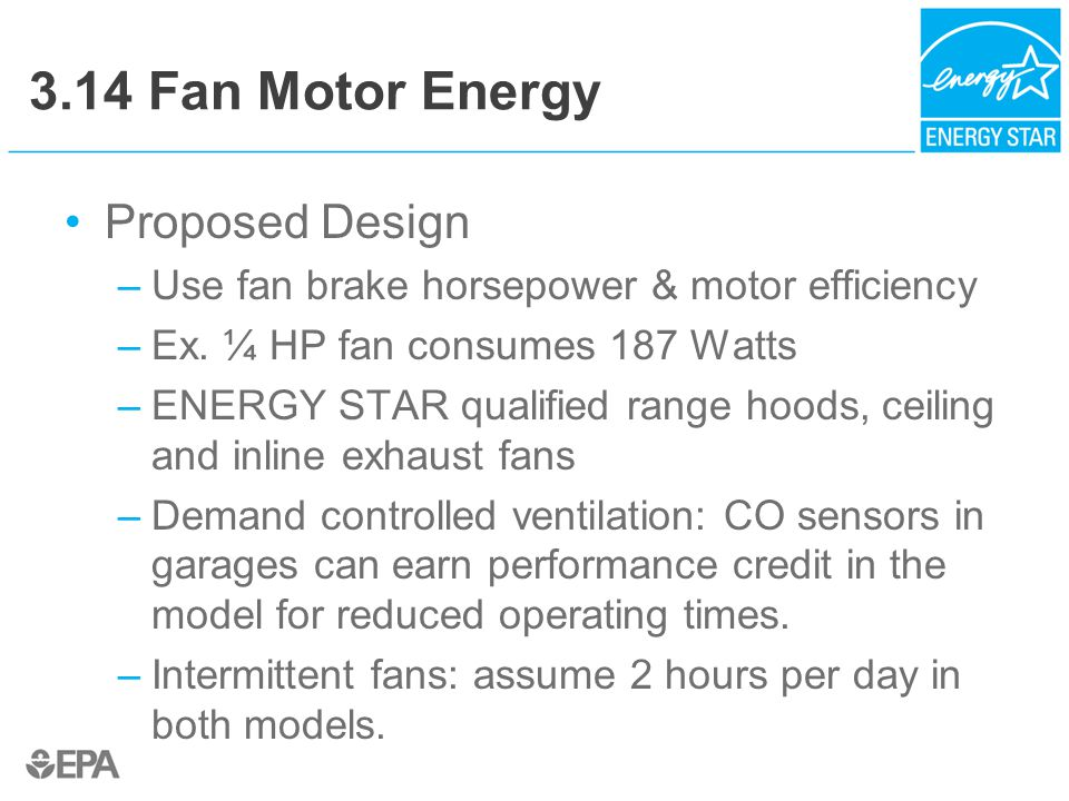 3.14 Fan Motor Energy Proposed Design –Use fan brake horsepower & motor efficiency –Ex.