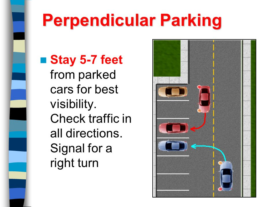 Stay 5-7 feet from parked cars for best visibility.