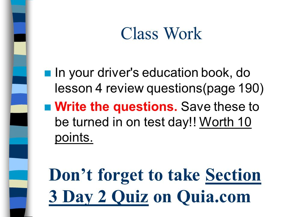 In your driver s education book, do lesson 4 review questions(page 190) Write the questions.