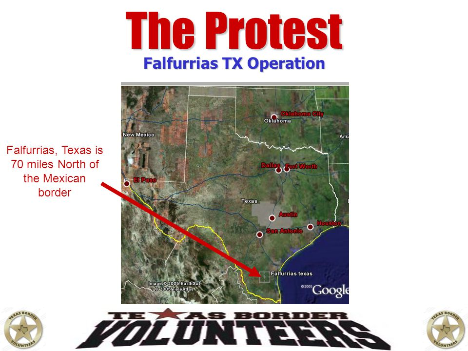 The Protest Falfurrias TX Operation Falfurrias, Texas is 70 miles North of the Mexican border