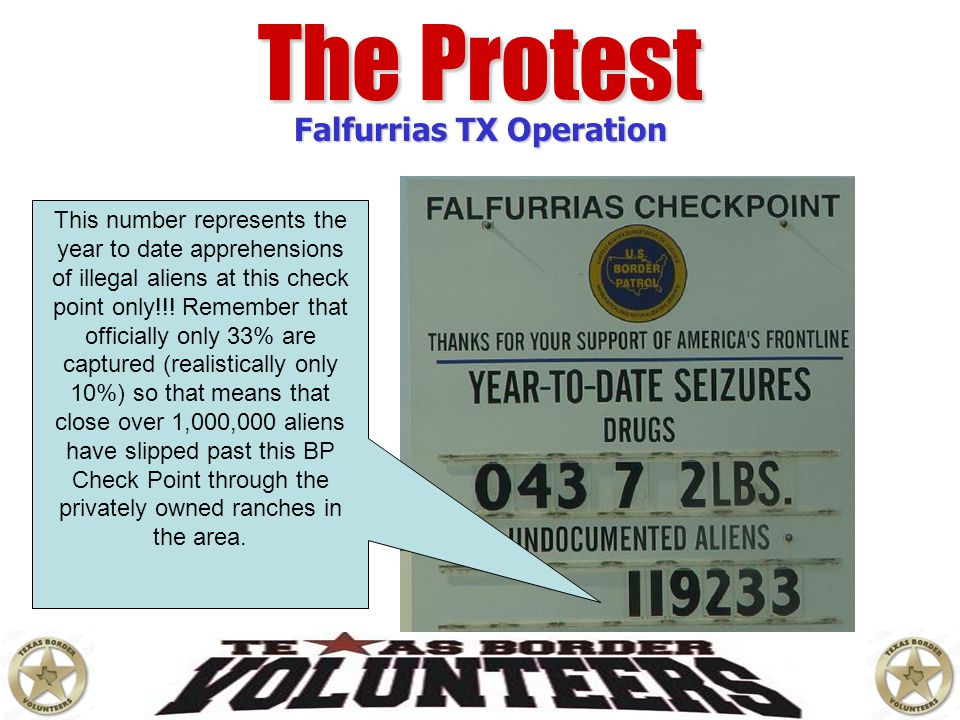 The Protest Falfurrias TX Operation This number represents the year to date apprehensions of illegal aliens at this check point only!!! Remember that