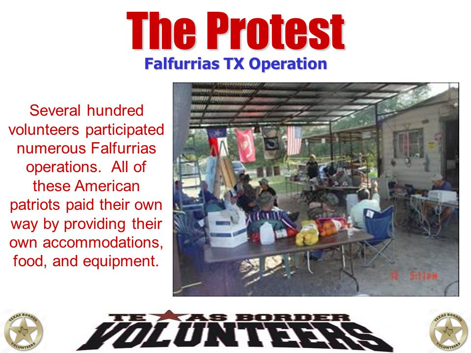 The Protest Falfurrias TX Operation Several hundred volunteers participated numerous Falfurrias operations. All of these American patriots paid their