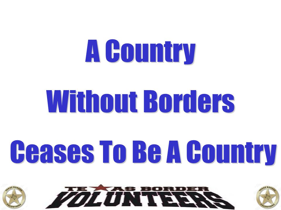 A Country Without Borders Ceases To Be A Country Ceases To Be A Country