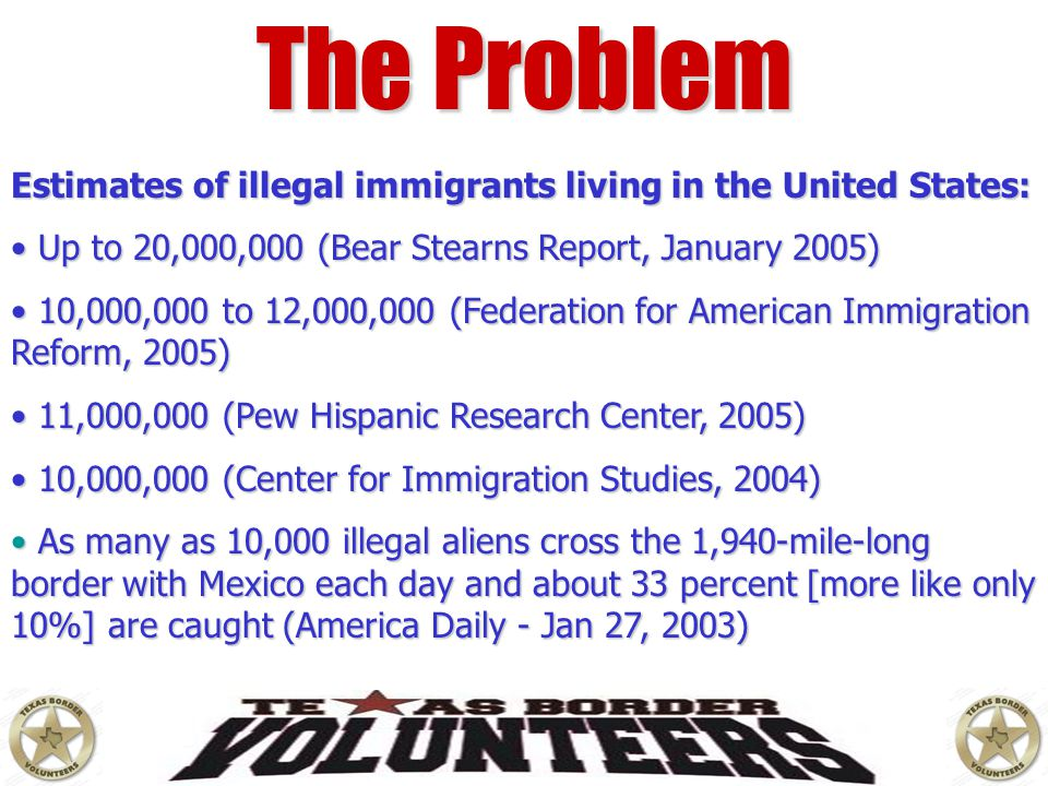 The Problem And most importantly - There is a Terrorist Threat from illegal aliens.