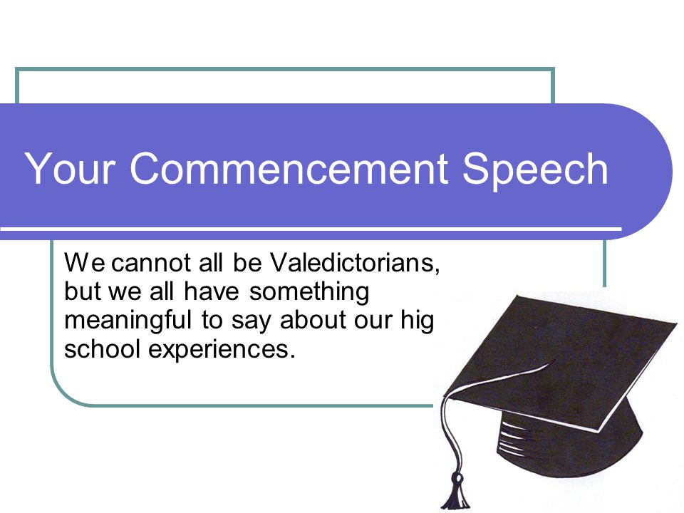 Don't Panic.So, you ve been assigned to give a graduation speech for your high school class.